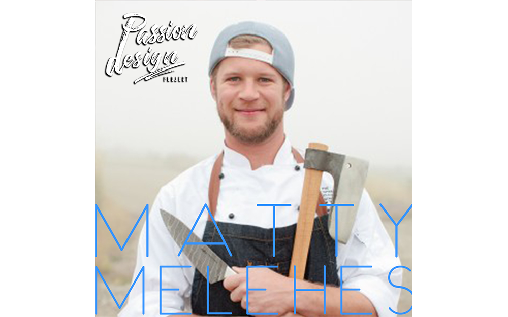 010: How this Chef uses Passion as a Main Ingredient | MATTY MELEHES
